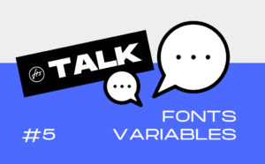 FTS Talk #5 : Maïté illumine (et anime) les typographies variables !